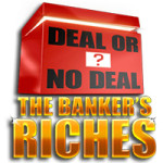 Play Deal or No Deal Bankers Riches Online